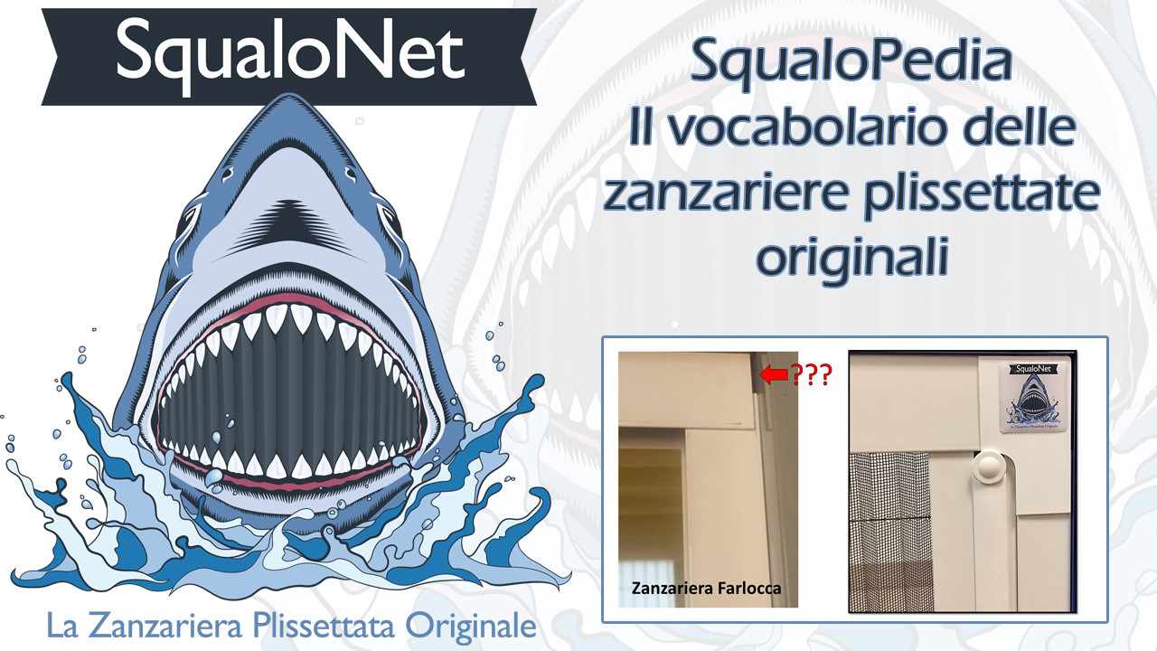 SqualoPedia – Il video del vocabolario della zanzariera plissettata originale